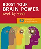 Boost Your Brain Power Week by Week, Bill Lucas, 1844832643