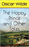 The Happy Prince and Other Tales (Illustrated)