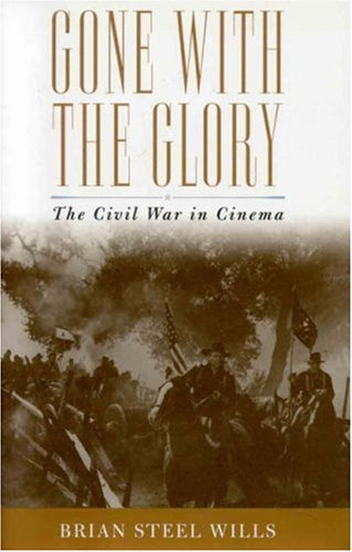 Gone with the Glory: The History of the Civil War in Cinema pdf