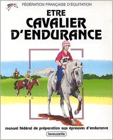 Lire un Etre cavalier d'endurance: Manuel fédéral de préparation aux épreuves d'endurance epub pdf