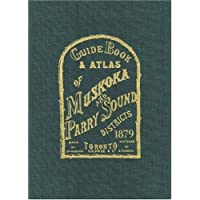 Guide Book and Atlas of Muskoka and Parry Sound Districts 1879