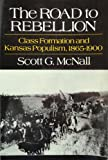 The Road to Rebellion : Class Formation and Kansas Populism 1865-1900, McNall, Scott G., 0226561275