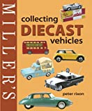 Collecting Diecast Vehicles, Peter Rixon, 1845330307