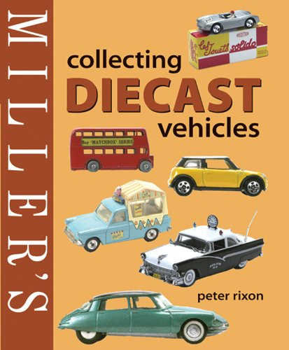 Diecast Collectors - Miller's Collecting Diecast Vehicles (Miller's Collector's Guides)