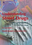 Understanding Street Drugs: A Handbook of Substance Misuse for Parents, Teachers and Other Professionals