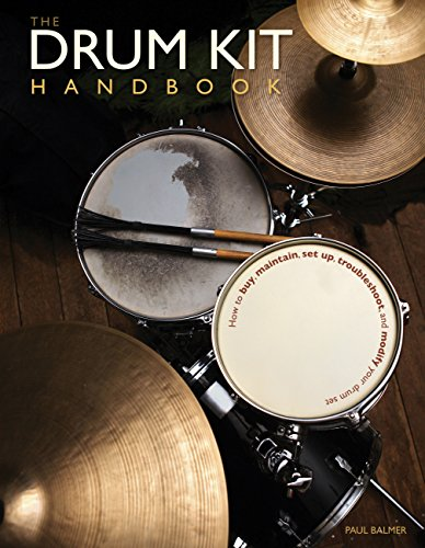 The Drum Kit Handbook: How to Buy, Maintain, Set Up, Troubleshoot, and Modify Your Drum -