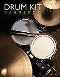 The Drum Kit Handbook: How to Buy, Maintain, Set