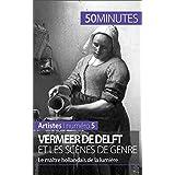 Vermeer de Delft et les scènes de genre: Le maître hollandais de la lumière (Artistes t. 5) (French Edition)