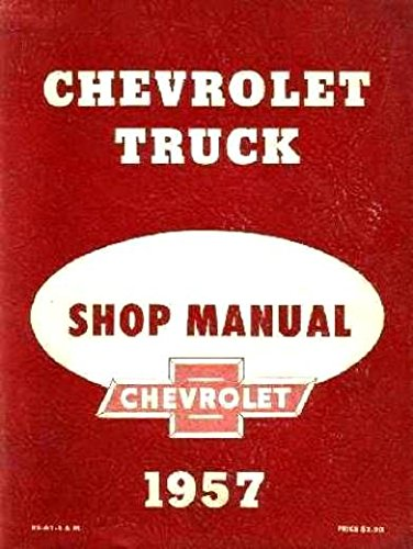 THE ABSOLUTE BEST 1957 CHEVROLET TRUCK & PICKUP REPAIR SHOP & SERVICE MANUAL - For panel, platform, suburban, light, medium, heavy duty trucks ½_¾_1_1 ½_ 2 & 2 ½-ton, Cameo, Conventional, Low Cab Forward, Forward Control, Bus CHEVY 57 (The Best Truck Tires)