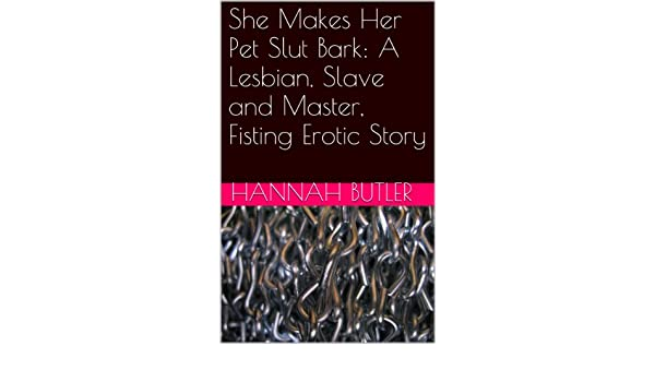 She Makes Her Pet Slut Bark: A Lesbian, Slave and Master, Fisting Erotic Story