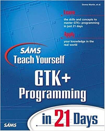 Sams Teach Yourself GTK+ Programming in 21 Days: Donna
