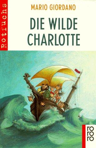 Die wilde Charlotte. ( Ab 8 J.).