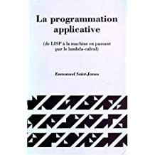 La Programmation Applicative (de Lisp a la Machine En Passant Par