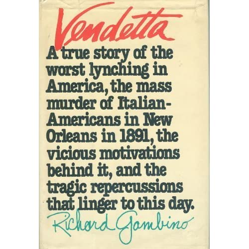 Vendetta: A true story of the worst lynching in America, the mass murder of Italian-Americans in New Orleans in 1891, the vicious motivations behind ... tragic repercussions that linger to this day Richard Gambino