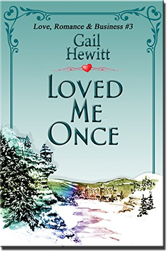Loved Me Once: A Novel of Love, Romance and Business