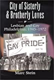 img - for City of Sisterly and Brotherly Loves: Lesbian and Gay Philadelphia, 1945-1972 (The Chicago Series on Sexuality, History, and Society) book / textbook / text book