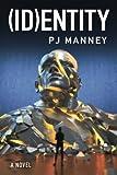 """PJ Manney, """"(ID)entity,"""" (47North, 2017)"""