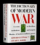 Dictionary of Modern War, Edward N. Luttwak and Stuart L. Koehl, 0062700219