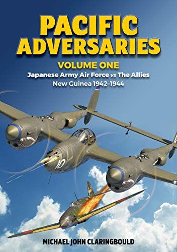 Pacific Adversaries. Volume One: Japanese Army Air Force vs The Allies,  New Guinea 1942-1944