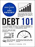 Debt 101: From Interest Rates and Credit Scores to Student Loans and Debt Payoff Strategies, an Essential Primer on Managing Debt (Adams 101)