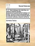 C C Taciti Dialogus de Oratoribus, Ex Editione Gabrielis Brotier Accesserunt Supplementum Dialogi a G Brotier, et Brevis Summa Præceptorum De, Cornelius Tacitus, 1170666523