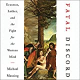 #7: Fatal Discord: Erasmus, Luther, and the Fight for the Western Mind