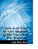 A Treatise on the Growth and Future Management of Timber Trees, and on Other Rural Subjects, George William Newton, 0554819260