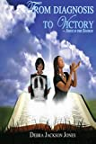 From Diagnosis to Victory~Jesus Is the Source, Debra Jackson Jones, 1489534792
