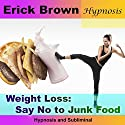 Weight Loss: Say No to Junk Food: Hypnosis & Subliminal Speech by  Erick Brown Hypnosis Narrated by Erick Brown