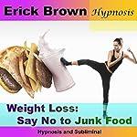 Weight Loss: Say No to Junk Food: Hypnosis & Subliminal |  Erick Brown Hypnosis