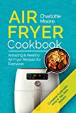 Air Fryer Cookbook: Amazing & Healthy Air Fryer Recipes for Everyone
