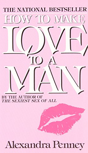 How To Make Love To A Man by Alexandra Penney