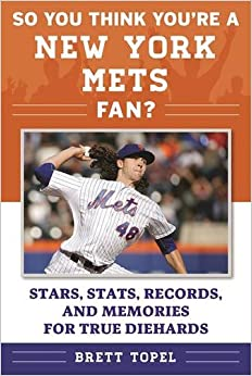 Book So You Think You're a New York Mets Fan?: Stars, Stats, Records, and Memories for True Diehards (So You Think You're a Team Fan)