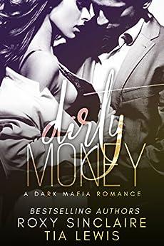 Dirty Money: A Dark Mafia Romance (Alpha Men Book 1) by [Sinclaire, Roxy, Lewis, Tia]