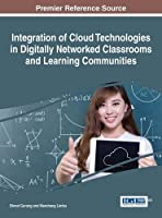 Integration of Cloud Technologies in Digitally Networked Classrooms and Learning Communities Front Cover