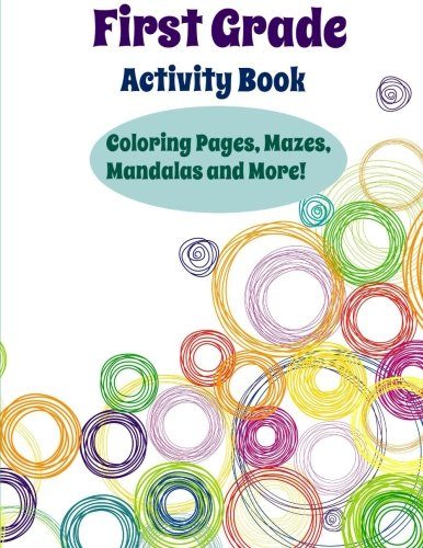 First Grade Activity Book: Coloring Pages, Mazes, Mandalas and More (First Grade Keepsake Activity Book-Unique Activities and Custom Coloring Pages for First Graders) (Volume 8)]()