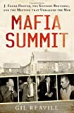 Mafia Summit: J. Edgar Hoover, the Kennedy Brothers, and the Meeting That Unmasked the Mob