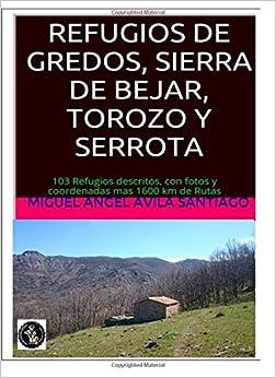 Book Refugios de Gredos, Sierra de Bejar, Torozo y Serrota: 103 Refugios descritos, con fotos y coordenadas mas 1600 km de Rutas
