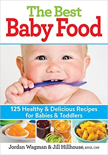The best baby food 125 healthy and delicious recipes for babies and the best baby food 125 healthy and delicious recipes for babies and toddlers amazon jordan wagman jill hillhouse bphe rncp books forumfinder Images