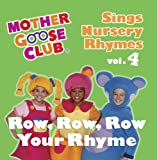 Mother Goose Club Sings Nursery Rhymes vol. 4: Row, Row, Row Your Rhyme