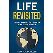 Life Revisited: Finding Meaning and Purpose in an Age of Nihilism