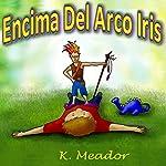 Encima Del Arco Iris | K. Meador