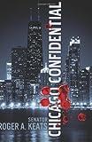 Chicago Confidential, Sen. Roger A. Keats, 0988319403