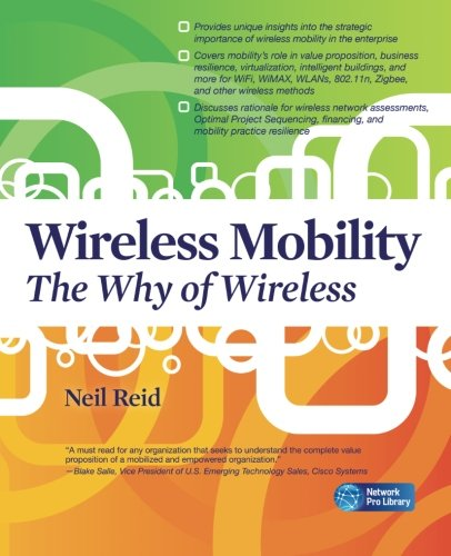 Wireless Mobility: The Why of Wireless (Network Pro Library)