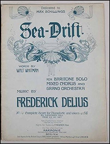 Pianoforte Complete ([Literature & Art] [Whitman, Walt. (1819 - 1892)] Delius, Frederick. (1862 - 1934): Sea-Drift, Words by W. Whitman (U?bersetzt von Jelka-Rosen), for Baritone Solo Mixed Chorus and Grand Orchestra ... Complete Score for Pianoforte and Voices by Siegfried Fall.)