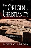 The Origin of Christianity, Moses O. Adeola, 1608601862