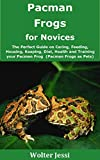 Pacman Frogs for Novices: The Perfect Guide on