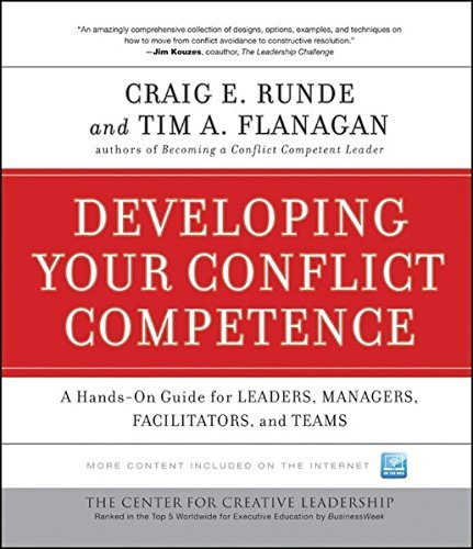 Developing Your Conflict Competence: A Hands-On Guide for Leaders, Managers, Facilitators, and Teams by Craig E. Runde (2010-03-01)