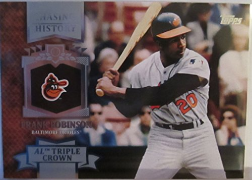 - FRANK ROBINSON 2013 TOPPS CHASING HISTORY - AL TRIPLE CROWN #(CH-21) (BALTIMORE ORIOLES)