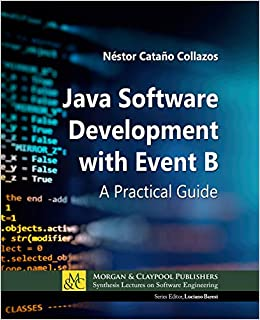 Java Software Development With Event B A Practical Guide Synthesis Lectures On Software Engineering Collazos Nestor Catano Baresi Luciano 9781681736877 Amazon Com Books